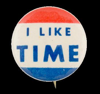 I Like Time Social Lubricators Button Museum