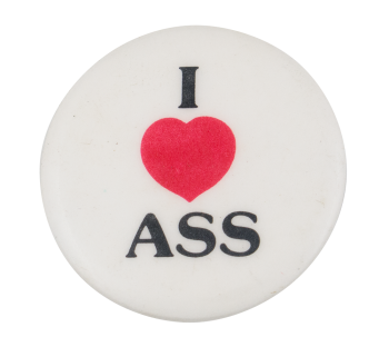 I Love Ass I Heart Buttons Button Museum