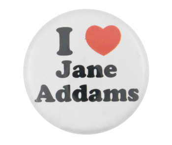 I Love Jane Addams I Heart Buttons Button Museum