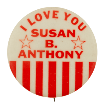 I Love You Susan B Anthony I ♥ Buttons Busy Beaver Button Museum