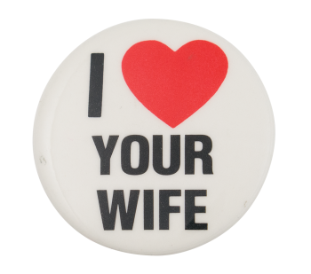 I Love Your Wife I Heart Buttons Button Museum