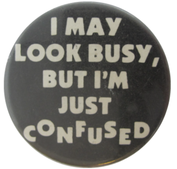 I May Look Busy, But I'm Just Confused Ice Breakers Button Museum