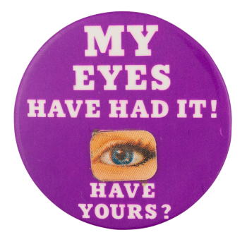 My Eyes Have Had It Innovative Button Museum