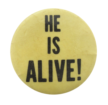 He Is Alive Social Lubricators Button Museum