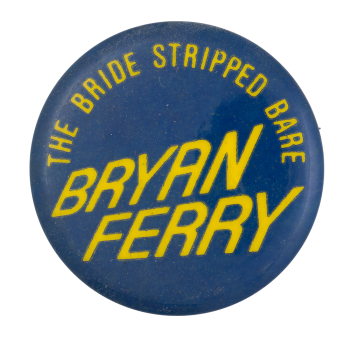 Bryan Ferry A Bride Stripped Bare Music Button Museum