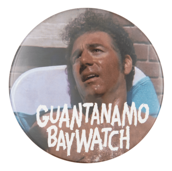 Guantanamo Baywatch Kramer Music Button Museum