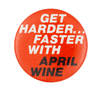 Harder Faster April Wine Music Button Museum