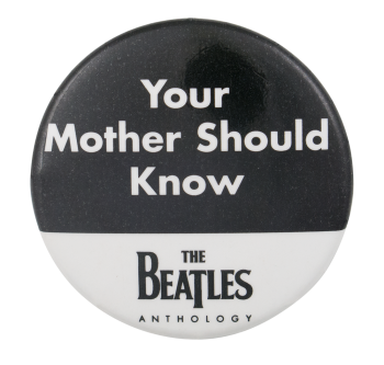 The Beatles Your Mother Should Know Music Button Museum