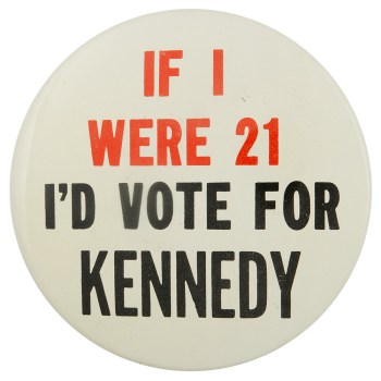 If I Were 21 Id Vote for Kennedy Political Busy Beaver Button Museum