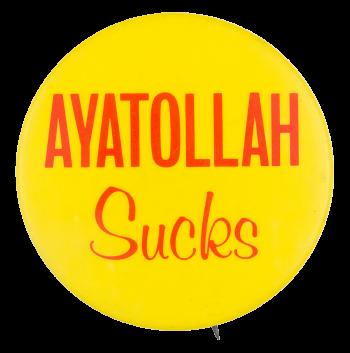 Ayatollah Sucks Political Button Museum