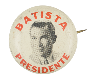 Batista Presidente Political Button Museum