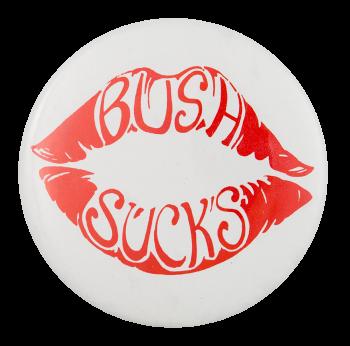 Bush Sucks Political Button Museum
