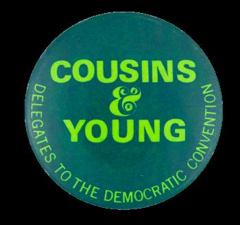 Cousins & Young Delegates Political Button Museum