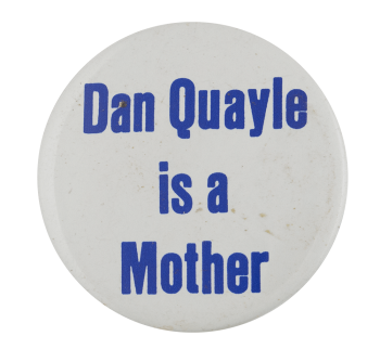 Dan Quayle is a Mother Political Busy Beaver Button Museum
