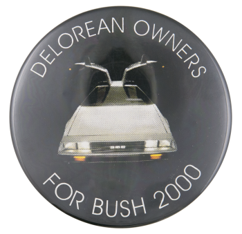 Delorean Owners for Bush 2000 Political Button Museum