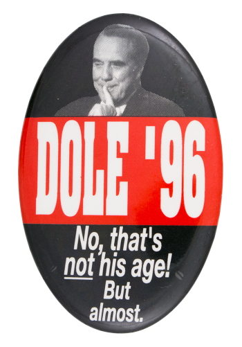 Dole '96 No That's Not His Age Political Button Museum