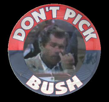 Don't Pick Bush Political Button Museum