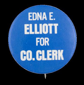 Edna E. Elliott for County Clerk Political Button Museum