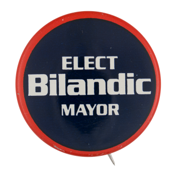 Elect Bilandic Mayor Political Button Museum
