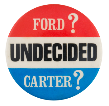 Ford Carter Undecided Political Button Museum
