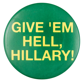 Give 'em Hell Hillary Political Button Museum