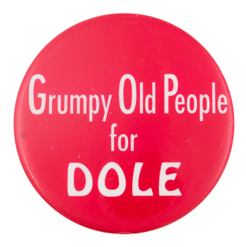 Grumpy Old People for Dole Political Button Museum