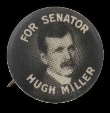 Hugh Miller For Senator Political Button Museum