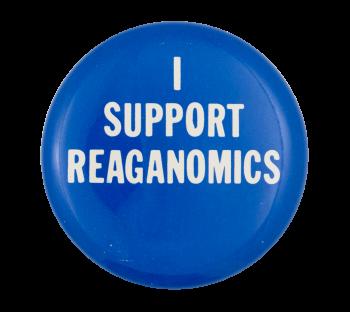 I Support Reaganomics Political Button Museum