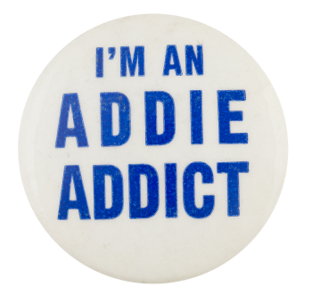 I'm An Addie Addict Political Button Museum