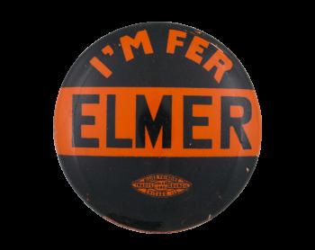 I'm fer Elmer Political Button Museum