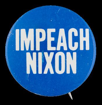 Impeach Nixon Political Button Museum