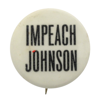 Impeach Johnson Political Button Museum