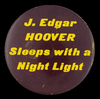 J Edgar Hoover Sleeps Political Button Museum