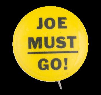 Joe Must Go Yellow Political Button Museum
