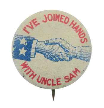 I've Joined Hands with Uncle Sam Political Button Museum