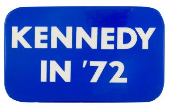 Kennedy in '72 Political Button Museum