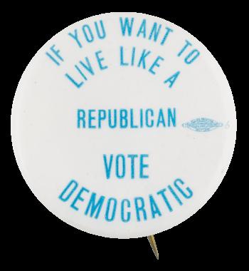 Live Like a Republican Political Button Museum