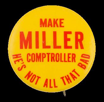 Make Miller Comptroller Political Button Museum