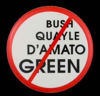 No Bush Quayle D'Amato Green Political Button Museum