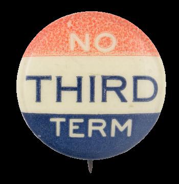 No Third Term Political Button Museum