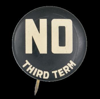 No Third Term White and Black Political Button Museum