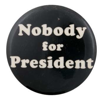 Nobody for President Political Button Museum