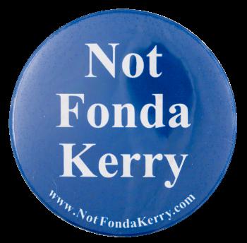 Not Fonda Kerry Political Button Museum