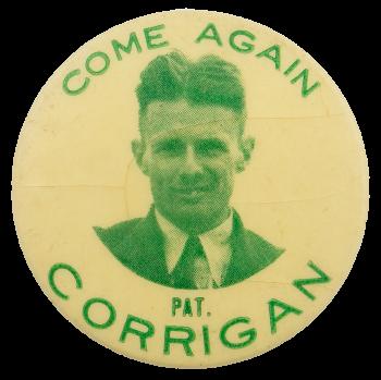 Come Again Pat. Corrigan Political Busy Beaver Button Museum