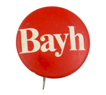 Red Bayh Campaign Button Political Button Museum