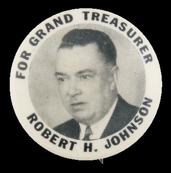Robert H. Johnson For Grand Treasurer Political Button Museum