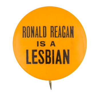 Ronald Reagan is a Lesbian Political Button Museum