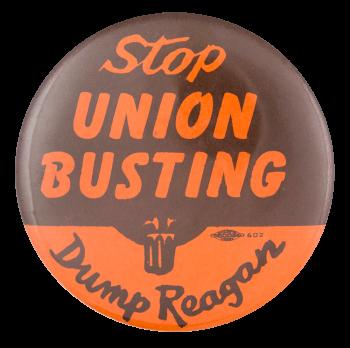 Stop Union Busting Dump Reagan Political Button Museum
