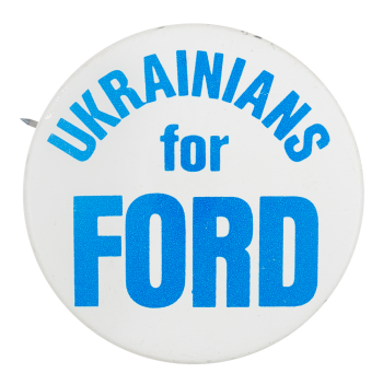 Ukrainians for Ford Political Button Museum