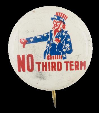 Uncle Sam No Third Term Political Button Museum